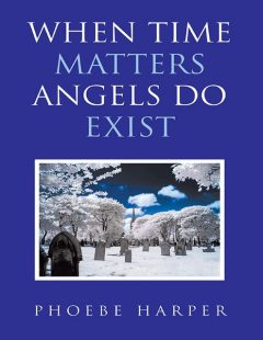 When Time Matters Angels Do Exist, Phoebe Harper