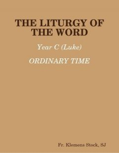 The Liturgy of the Word: Year C (Luke) Ordinary Time, Fr.Klemens Stock, Sr.Pascale-Dominique Nau, O.P., S.J.