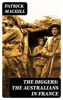 The Diggers: The Australians in France, Patrick MacGill