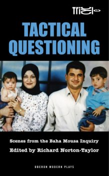 Tactical Questioning: Scenes from the Baha Mousa Inquiry, Richard Norton-Taylor