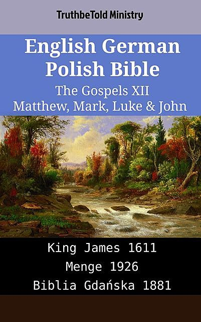 English German Polish Bible – The Gospels XV – Matthew, Mark, Luke & John, Truthbetold Ministry