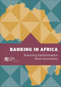 Banking in Africa: financing transformation amid uncertainty, European Investment Bank