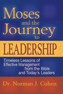 Moses & the Journey to Leadership, Norman J. Cohen