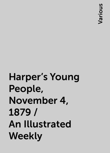 Harper's Young People, November 4, 1879 / An Illustrated Weekly, Various