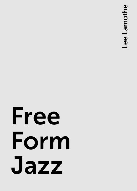 Free Form Jazz, Lee Lamothe