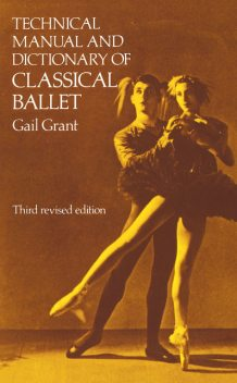 Technical Manual and Dictionary of Classical Ballet, Gail Grant