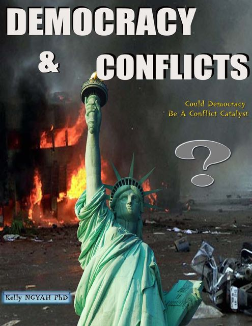 Democracy and Conflicts: Could Democracy Be a Conflict Catalyst?, Kelly Ngyah