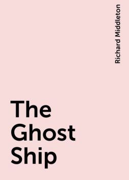 The Ghost Ship, Richard Middleton