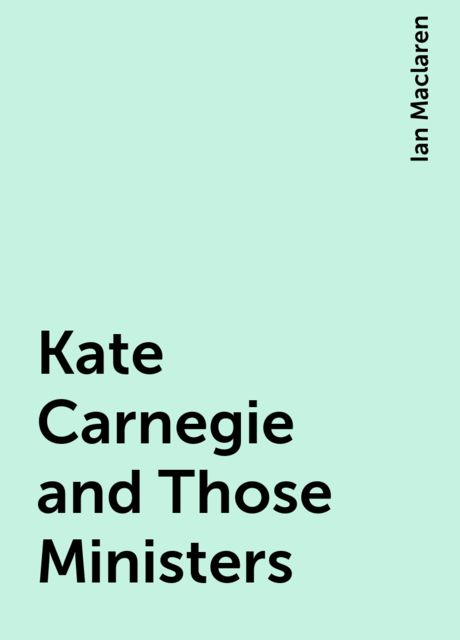 Kate Carnegie and Those Ministers, Ian Maclaren