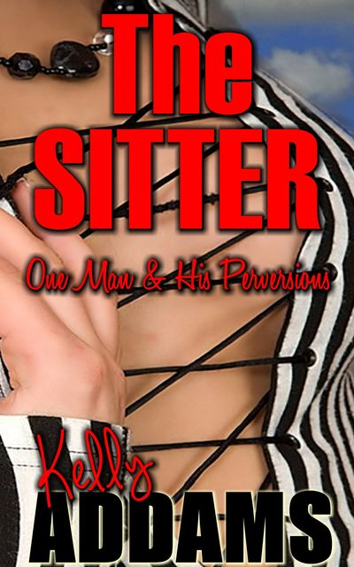 The Sitter – One Man & His Perversions, Kelly Addams