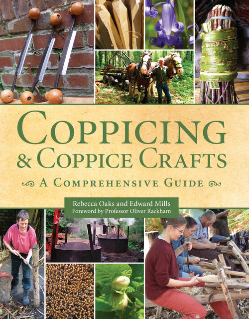 Coppicing and Coppice Crafts, Edward Mills, Rebecca Oaks