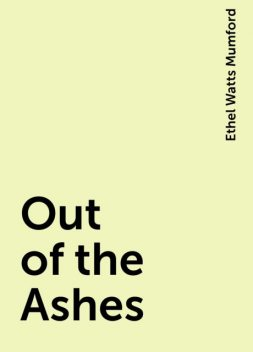 Out of the Ashes, Ethel Watts Mumford