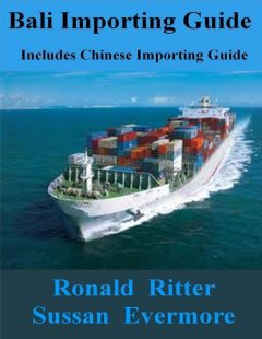 Bali Importing Guide, Includes Chinese Importing Guide, Ronald Ritter, Sussan Evermore