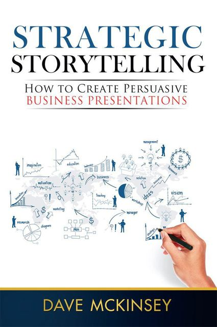 Strategic Storytelling: How to Create Persuasive Business Presentations, McKinsey Dave
