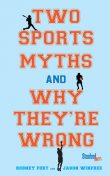Two Sports Myths and Why They're Wrong, Jason Winfree, Rodney Fort