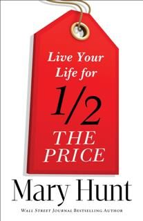 Live Your Life for Half the Price, Mary Hunt