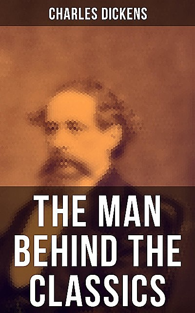 Charles Dickens – The Man Behind the Classics, Charles Dickens