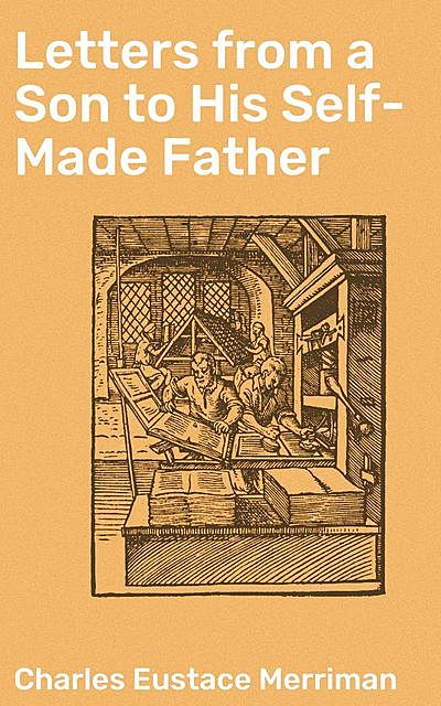 Letters from a Son to His Self-Made Father, Charles Eustace Merriman