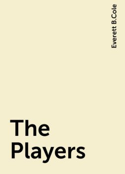 The Players, Everett B.Cole