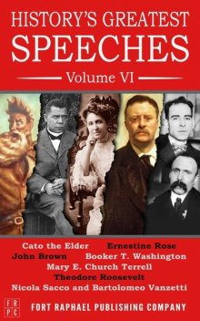 History's Greatest Speeches – Volume VI, Booker T.Washington, Theodore Roosevelt, John Brown