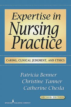 Expertise in Nursing Practice, amp, Patricia Benner, Christine Tanner, Catherine A. Chesla