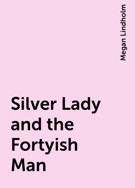 Silver Lady and the Fortyish Man, Megan Lindholm