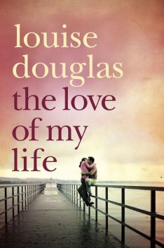 The Love of My Life, Louise Douglas
