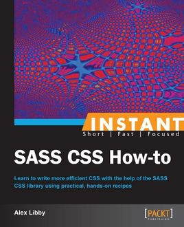 Instant SASS CSS How-to, Alex Libby