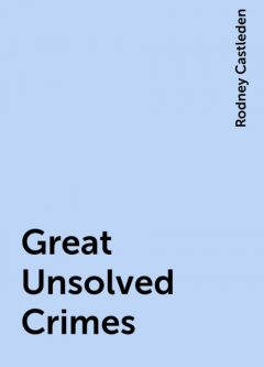 Great Unsolved Crimes, Rodney Castleden