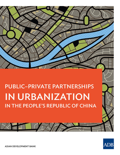 Public-Private Partnerships in Urbanization in the People's Republic of China, Asian Development Bank