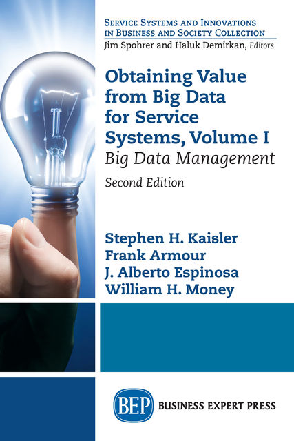 Obtaining Value from Big Data for Service Systems, Volume I, Frank Armour, J. Alberto Espinosa, Stephen H. Kaisler, William H. Money