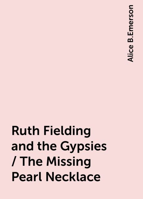 Ruth Fielding and the Gypsies / The Missing Pearl Necklace, Alice B.Emerson