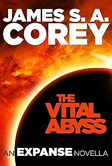 The Vital Abyss: An Expanse Novella (The Expanse), James S.A.Corey