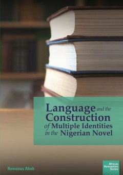 Language and the Construction of Multiple Identities in the Nigerian Novel, Romanus Aboh