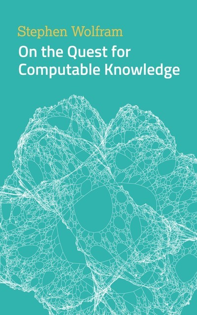 On the Quest for Computable Knowledge, Stephen Wolfram