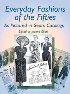 Everyday Fashions of the Fifties As Pictured in Sears Catalogs, JoAnne Olian