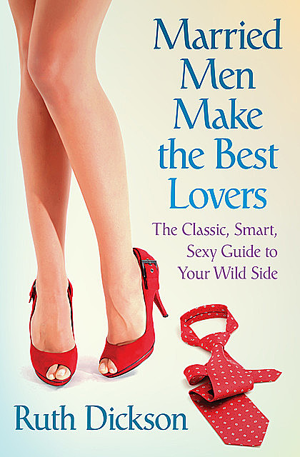 Married Men Make the Best Lovers, Ruth Dickson