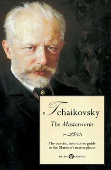 Delphi Masterworks of Pyotr Ilyich Tchaikovsky (Illustrated), Peter Russell