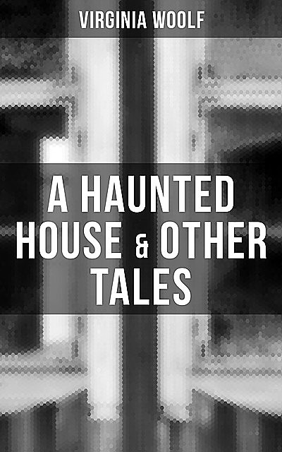 A Haunted House & Other Tales, Virginia Woolf