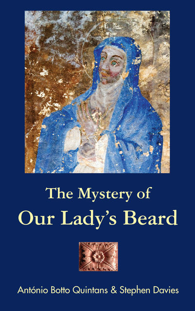 The Mystery of Our Lady's Beard, Stephen Davies, Antonio Botto Quintans
