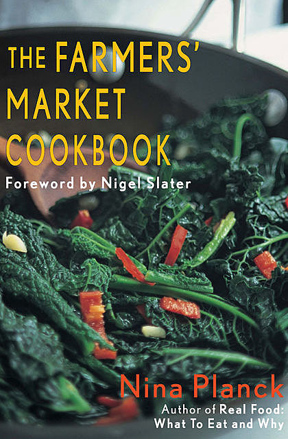 The Farmer's Market Cookbook, Nina Planck