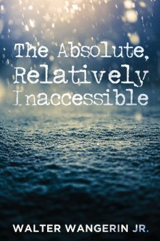 The Absolute, Relatively Inaccessible, Walter Wangerin