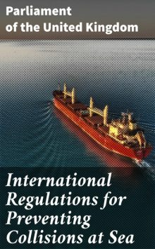 International Regulations for Preventing Collisions at Sea, Parliament of the United Kingdom