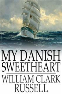 My Danish Sweetheart, William Clark Russell