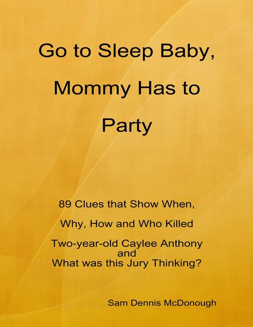 Go to Sleep Baby, Mommy Has to Party, 40 Hindsight Sam Dennis McDonough, The O.J.Simpson Murders 40