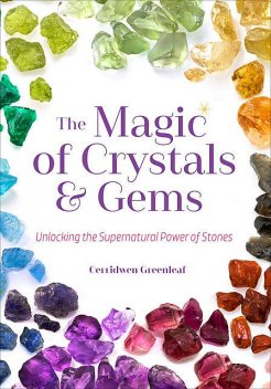 The Magic of Crystals and Gems, Cerridwen Greenleaf