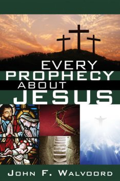 Every Prophecy about Jesus, John F. Walvoord