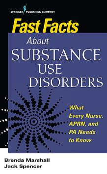 Fast Facts About Substance Use Disorders, EdD, PMHNP-BC, ANEF, Brenda Marshall, Jack Spencer