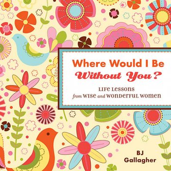 Where Would I Be Without You?, B.J.Gallagher