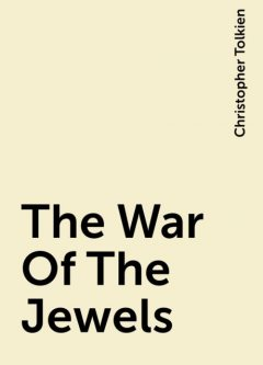 The War Of The Jewels, Christopher Tolkien